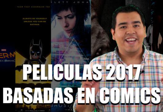 ESTAS SON LAS PELÍCULAS BASADAS EN COMICS DE 2017